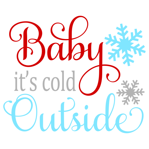 Baby its Cold Outside SVG
