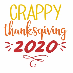 Crappy Thanksgiving 2020 Svg