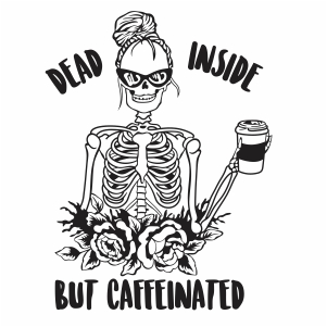 Dead Inside But Caffeinated Svg