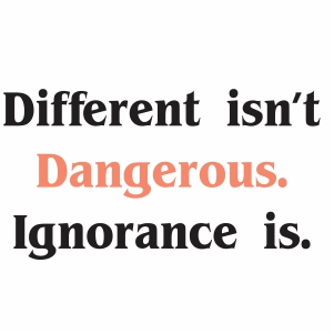 Different is not Dangerous Ignorance It Svg