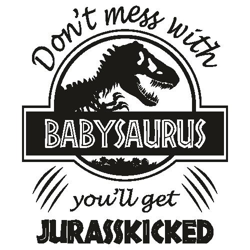 Dont Mess With BabySaurus Jurasskicked Svg