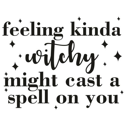 Feelin Kinda Witchy Might Cast A Spell on You Svg