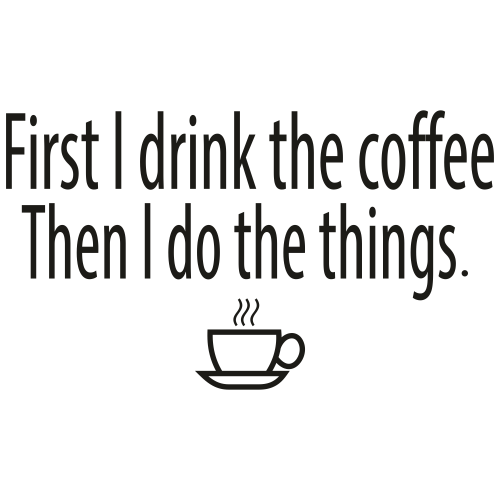 First I Drink The Coffee Logo Svg