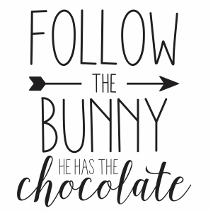 Follow the bunny he has the chocolate svg cut file