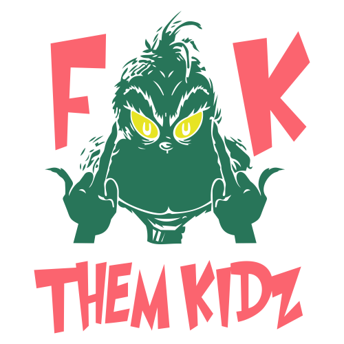 The Grinch Fuck Them kidz Vector