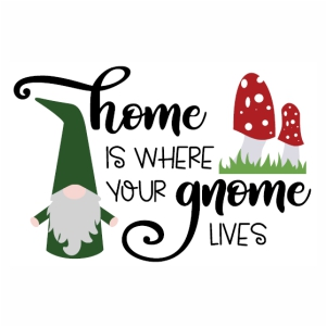 Home Is Where your gnome lives svg file