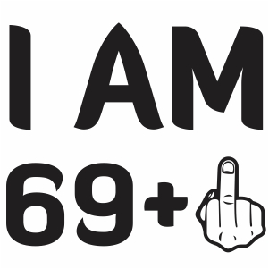 I Am 69 Plus Svg