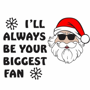 I ll Always Be Your Biggest Fan Svg