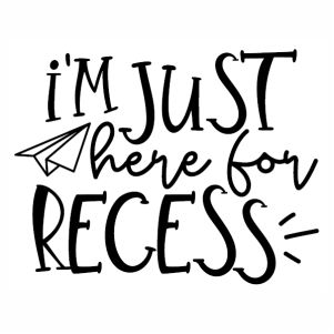 I am just here for recess svg cut