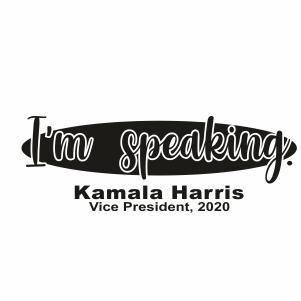 I m Speaking Kamala Harris Svg For Silhouette