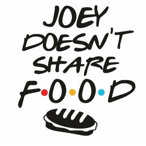 Joey Doesnt Share Food Svg