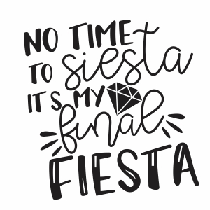 No Time To Siesta Its My Final Fiesta svg file