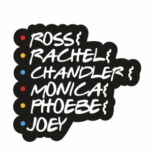 Ross Rachel Chandler Monica Phoebe Joey Svg