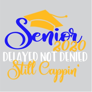 Senior 2020 Delayed Not Denied Still Cappin Vector