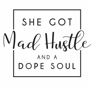 She Got Mad Hustle And A Dope Soul svg