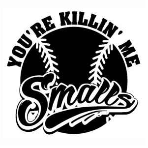 Youre Killin Me Smalls svg cut file