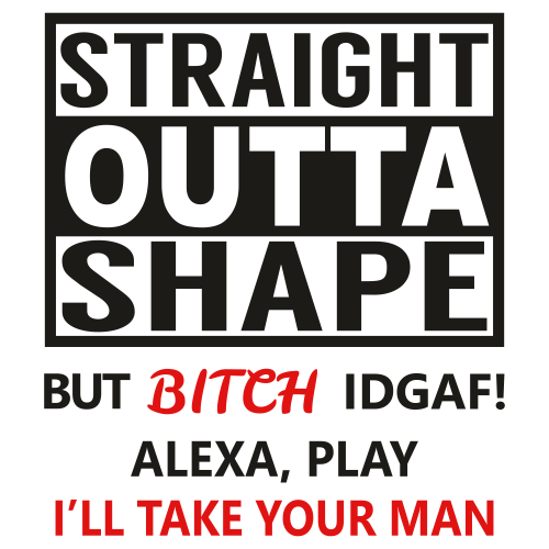 Straight Outta Shape But Bitch Svg