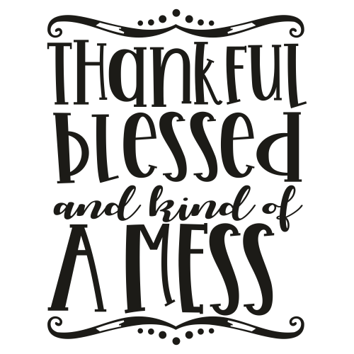 Thankful Blessed And Kind Of A Mess Svg
