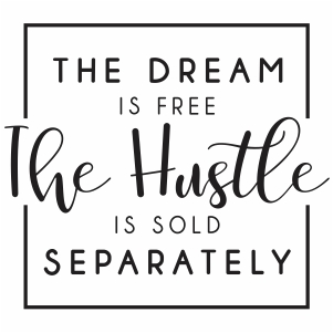 The dream is free the hustle is sold separately svg