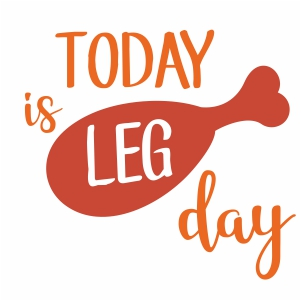 Today is Leg Day Svg