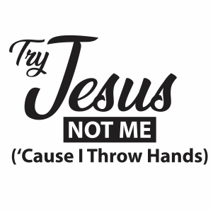 Try Jesus Not Me Svg