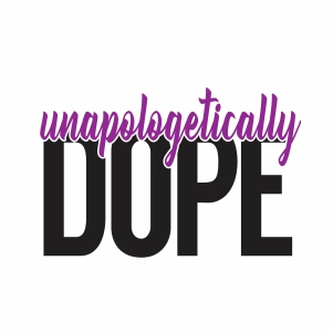 Unapologetically Dope Svg