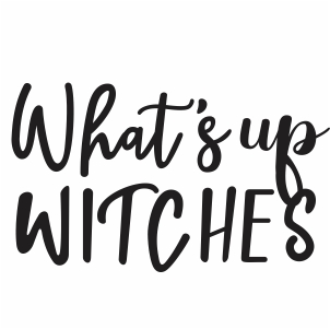 What Up Witches Svg