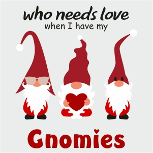 Who Needs Love Gnomies Vector