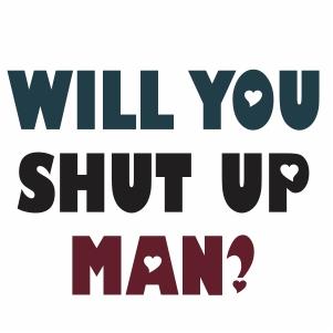 Will You Shut Up Man Vector