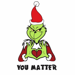 Grinch You Matter Svg