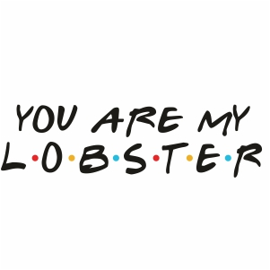 You Are My LobsterSvg